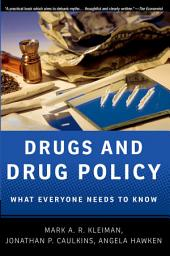 Drugs and Drug Policy: What Everyone Needs to KnowRG