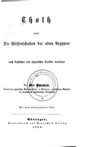 Thoth; oder, Die Wissenschaften der alten Aegypter nach klassischen und ägyptischen Quellen