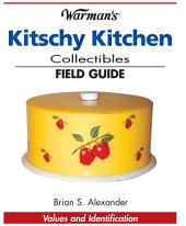 Warman's Kitschy Kitchen Collectibles Field Guide: Values and Identification