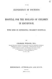 On the expediency of founding an hospital for the diseases of children in Edinburgh. Repr: Volume 15