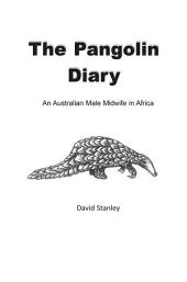The Pangolin Diary: An Australian Male Midwife in Africa