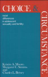Choice and Circumstance: Racial Differences in Adolescent Sexuality and Fertility
