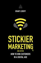 Stickier Marketing: How to Win Customers in a Digital Age, Edition 2