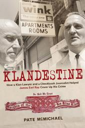 Klandestine: How a Klan Lawyer and a Checkbook Journalist Helped James Earl Ray Cover Up His Crime