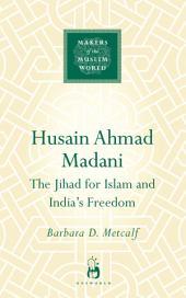 Husain Ahmad Madani: The Jihad for Islam and India's Freedom