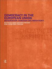 Democracy in the European Union: Integration Through Deliberation?