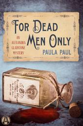 For Dead Men Only: An Alexandra Gladstone Mystery
