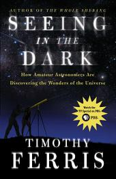 Seeing in the Dark: How Amateur Astronomers Are Discovering the Wonder