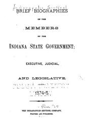 Brief Biographies of the Members of the Indiana State Government; Executive, Judicial, and Legislative, 1874-5