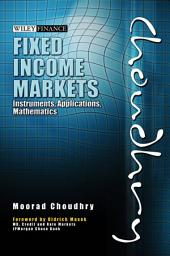 Fixed Income Markets: Instruments, Applications, Mathematics