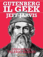 Gutenberg il Geek. Il primo imprenditore tecnologico della storia e il Santo Patrono della Silicon Valley