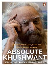 Absolute Khushwant: The low-down on Life, Death and Most things In-between