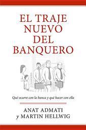 El traje nuevo del banquero: Qué ocurre con la banca y qué hacer con ella