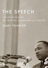 The Speech: The Story Behind Dr. Martin Luther King Jr.�s Dream