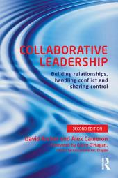 Collaborative Leadership: Building Relationships, Handling Conflict and Sharing Control, Edition 2