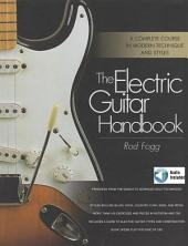 The Electric Guitar Handbook (with Audio): A Complete Course in Modern Technique and Styles