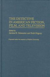 The Detective in American Fiction, Film, and Television
