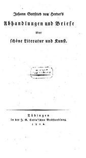 Johann Gottfried von Herder's Abhandlungen und Briefe über schöne Literatur und Kunst