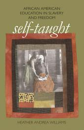 Self-Taught: African American Education in Slavery and Freedom: African American Education in Slavery and Freedom
