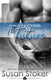 Protecting the Future: SEAL of Protection, Book 8