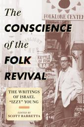 """The Conscience of the Folk Revival: The Writings of Israel """"Izzy"""" Young"""