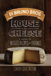 Di Bruno Bros. House of Cheese: A Guide to Wedges, Recipes, and Pairings
