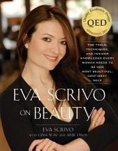 Eva Scrivo on Beauty (with embedded videos): The Tools, Techniques, and Insider Knowledge Every Woman Needs to Be Her Most Beautiful, Confident Self