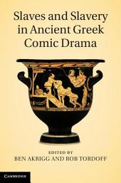 Slaves and Slavery in Ancient Greek Comic Drama