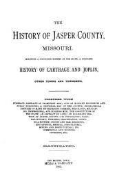 The History of Jasper County, Missouri: Including a Condensed History of the State, a Complete History of Carthage and Joplin, Other Towns and Townships ...
