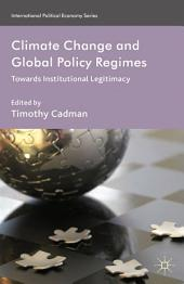 Climate Change and Global Policy Regimes: Towards Institutional Legitimacy