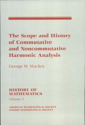 The Scope and History of Commutative and Noncommutative Harmonic Analysis