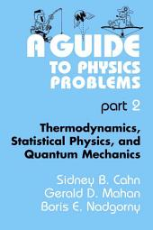 A Guide to Physics Problems: Part 2: Thermodynamics, Statistical Physics, and Quantum Mechanics
