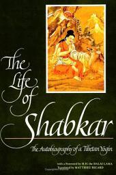 The Life of Shabkar: The Autobiography of a Tibetan Yogin
