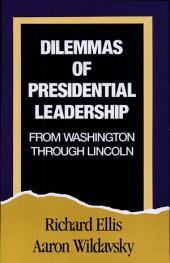 Dilemmas of Presidential Leadership: From Washington Through Lincoln