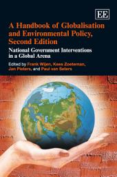 A Handbook of Globalisation and Environmental Policy, Second Edition: National Government Interventions in a Global Arena