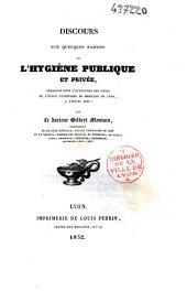 Discours sur quelques parties de l'hygiène publique et privée, prononcé pour l'ouverture des cours de l'Ecole secondaire de médecine de Lyon, à l'Hôtel-Dieu