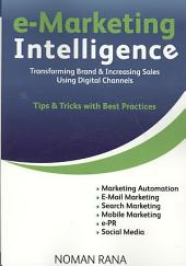 E-marketing Intelligence: Transforming Brand & Increasing Sales Using Digital Channels : Tips & Tricks with Best Practices