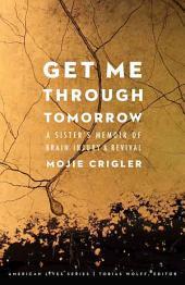 Get Me Through Tomorrow: A Sister's Memoir of Brain Injury and Revival