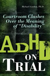 """ADHD on Trial: Courtroom Clashes Over the Meaning of """"disability"""""""