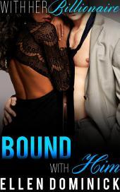 Bound to Him: With Her Billionaire, Book 4