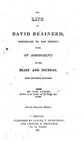The Life of David Brainerd ... with an Abridgment of His Diary and Journal. From President Edwards. By John Styles ... Second American Edition