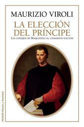 La elección del príncipe: Los consejos de Maquiavelo al ciudadano elector