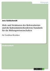 Ziele und Strukturen des Referendariats und die Kultusministerkonferenz Standards für die Bildungswissenschaften: Für Nordrhein-Westfalen