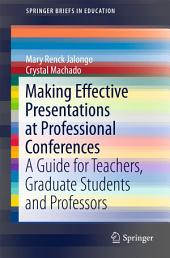Making Effective Presentations at Professional Conferences: A Guide for Teachers, Graduate Students and Professors