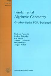 Fundamental Algebraic Geometry: Grothendieck's FGA Explained