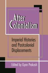 After Colonialism: Imperial Histories and Postcolonial Displacements: Imperial Histories and Postcolonial Displacements