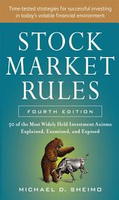 Stock Market Rules: The 50 Most Widely Held Investment Axioms Explained, Examined, and Exposed, Fourth Edition: The 50 Most Widely Held Investment Axioms Explained, Examined, and Exposed, Edition 4