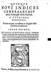 Quinque novi indices generales diu multumque hactenus a Studiosis desiderati in S. Script. et D. Thomam
