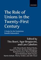 The Role of Unions in the Twenty-first Century : A Report for the Fondazione Rodolfo Debenedetti: A Report for the Fondazione Rodolfo Debenedetti