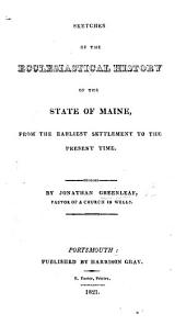 Sketches of the Ecclesiastical History of the State of Maine from the earliest settlement to the present time